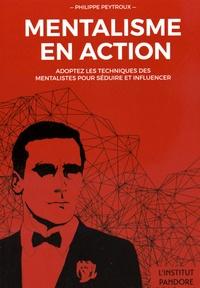 Philippe Peytroux - Mentalisme en action - Adoptez les techniques des mentalistes pour séduire et influencer.
