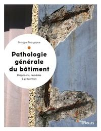 La pathologie générale du bâtiment- Diagnostic et remèdes, coûts et prévention - Philippe Philipparie pdf epub