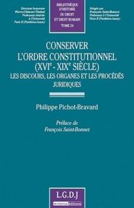 Philippe Pichot-Bravard - Conserver l'ordre constitutionnel (XVIe-XIXe siècle) - Les discours, les organes et les procédés juridiques.
