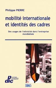 Philippe Pierre - Mobilité internationale et identités des cadres - Des usages de l'ethnicité dans l'entreprise mondialisée.