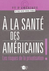 Philippe Pignarre - A la santé des Américains ! - Les risques de la privatisation.