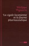 Philippe Pignarre - La cigale lacanienne et la fourmi pharmaceutique.