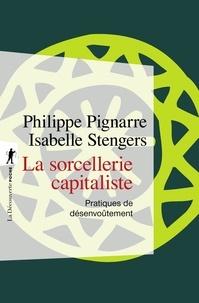 Philippe Pignarre et Isabelle Stengers - La sorcellerie capitaliste - Pratiques de désenvoûtement.