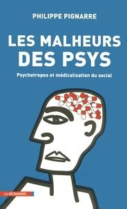 Philippe Pignarre - Les malheurs des psys - Psychotropes et médicalisation du social.