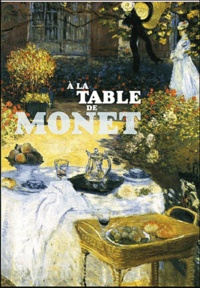 Philippe Piguet - A la table de Monet.