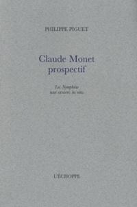 Philippe Piguet - Claude Monet prospectif - Les Nymphéas, une oeuvre in situ.