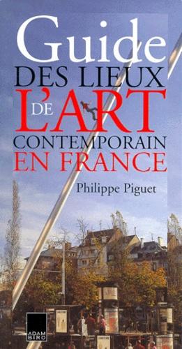 Philippe Piguet - Guide des lieux de l'art contemporain en France.