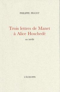 Philippe Piguet - Trois lettres de Manet à Alice Hoschedé.