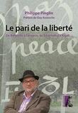 Philippe Pinglin - Le pari de la liberté - De Belleville à Sarajevo, de Tchernobyl à Kigali....