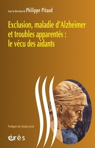 Philippe Pitaud - Exclusion, maladie d'Alzheimer et troubles apparentés : le vécu des aidants.