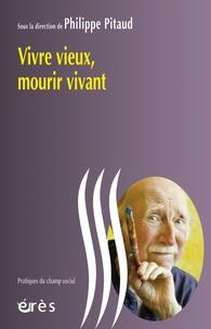 Philippe Pitaud - Vivre vieux, mourir vivant.