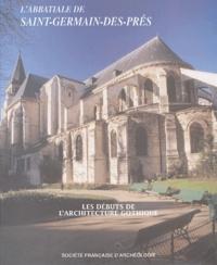 Philippe Plagnieux - L'abbatiale de Saint-Germain-des-Prés et les débuts de l'architecture gothique.