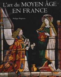 Philippe Plagnieux - L'art du Moyen Age en France.