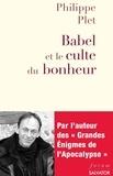 Philippe Plet - Babel et le culte du bonheur - La modernité décryptée par l'Apocalypse.