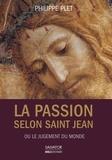 Philippe Plet - La Passion selon saint Jean - Ou le jugement du monde.