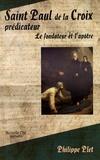 Philippe Plet - Saint Paul de la Croix prédicateur - Le fondateur et l'apôtre.