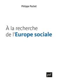 Philippe Pochet - A la recherche de l'Europe sociale.