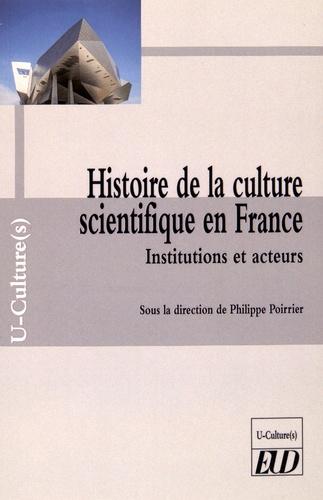 Philippe Poirrier - Histoire de la culture scientifique en France - Institutions et acteurs.