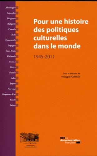 Philippe Poirrier - Pour une histoire des politiques culturelles dans le monde (1945-2011).