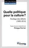 Philippe Poirrier - Quelle politique pour la culture ? - Florilège des débats (1955-2014).