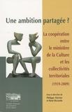 Philippe Poirrier et René Rizzardo - Une ambition partagée ? - La coopération entre le ministère de la culture et les collectivités territoriales (1959-2009).