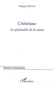 Philippe Poitou - L'Athéisme - La spiritualité de la raison.