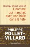 Philippe Pollet-Villard - L'homme qui marchait avec une balle dans la tête.