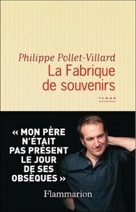 Philippe Pollet-Villard - La Fabrique de Souvenirs.
