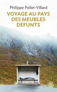 Philippe Pollet-Villard - Voyage au pays des meubles défunts.