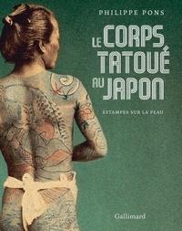 Philippe Pons - Le corps tatoué au Japon - Estampes sur la peau.