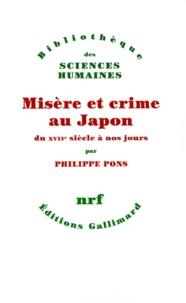 Philippe Pons - Misère et crime au Japon du XVIIe siècle à nos jours.