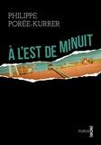 Philippe Porée-Kurrer - A l'est de minuit - à quoi sert une histoire si elle ne conduit pas en territoire inconnu ?.