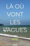 Philippe Porée-Kurrer - Là où vont les vagues.
