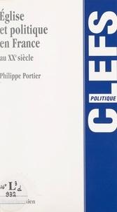 Philippe Portier et Dominique Chagnollaud - Église et politique en France au XXe siècle.