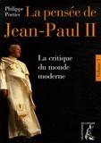 Philippe Portier - La pensée de Jean-Paul II - Tome 1 : La critique du monde moderne.
