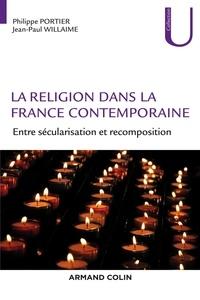 Philippe Portier et Jean-Pierre Willaime - La religion dans la France contemporaine - Entre sécularisation et recomposition.