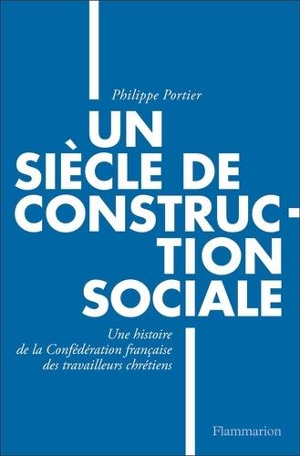Un siècle de construction sociale. Une histoire de la Confédération française des travailleurs chrétiens