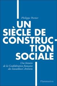 Philippe Portier - Un siècle de construction sociale - Une histoire de la Confédération française des travailleurs chrétiens.