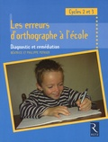 Philippe Pothier et Béatrice Pothier - Les erreurs d'orthographe à l'école - Diagnostic et remédiation.