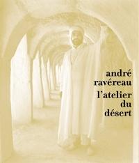 Philippe Potié et Rémi Baudouï - André Ravéreau - L'atelier du désert.