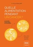 Philippe Pouillart - Quelle alimentation pendant un cancer ? - Le guide pour bien se nourrir.