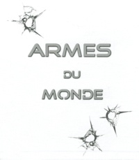 Philippe Poulet et Jean-Paul Ney - Armes du monde - Coffret 3 volumes, Armes d'assaut ; Armes de poing ; Armes de précision.