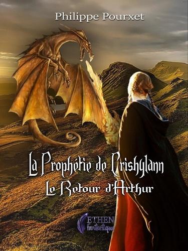 La prophétie de Crishylann. Le retour d'Arthur