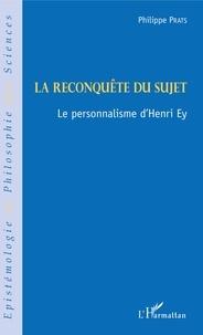 Philippe Prats - La reconquête du sujet - Le personnalisme d'Henri Ey.