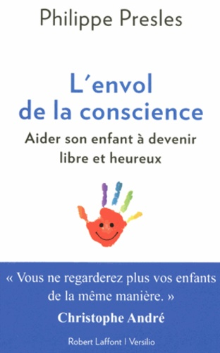 Philippe Presles - L'envol de la conscience - Aider son enfant à devenir libre et heureux.