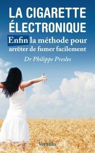 Philippe Presles - La cigarette électronique - Enfin la méthode pour arrêter de fumer facilement.