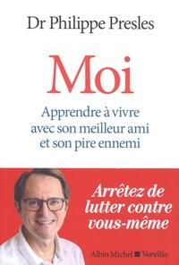 Philippe Presles - Moi - Apprendre à vivre avec son meilleur ami et son pire ennemi.