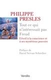 Philippe Presles - Tout ce qui n'intéressait pas Freud - L'éveil à la conscience et à ses mystérieux pouvoirs.