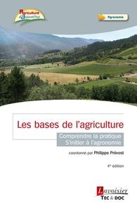 Philippe Prévost et Matthieu Prévost - Les bases de l'agriculture - Comprendre la pratique, s'initier à l'agronomie.