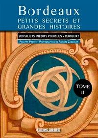 Philippe Prévôt - Bordeaux, nouveaux petits secrets et grandes histoires - Tome 2.